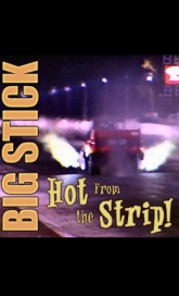 Big Stick Hot from the Strip!